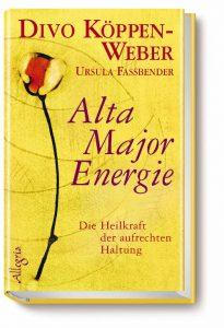 Buch Alta Major®_Energie Die Heilkraft der inneren und äußeren Aufrichtung Divo Köppen-Weber